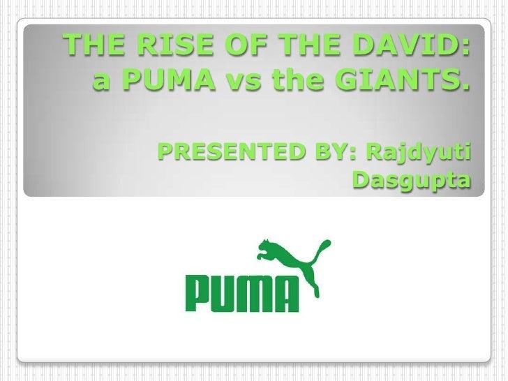 THE RISE OF THE DAVID: a PUMA vs the GIANTS.PRESENTED BY: Rajdyuti Dasgupta<br />