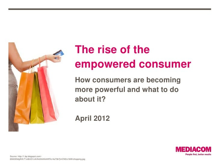 The rise of the                                                         empowered consumer                                ...