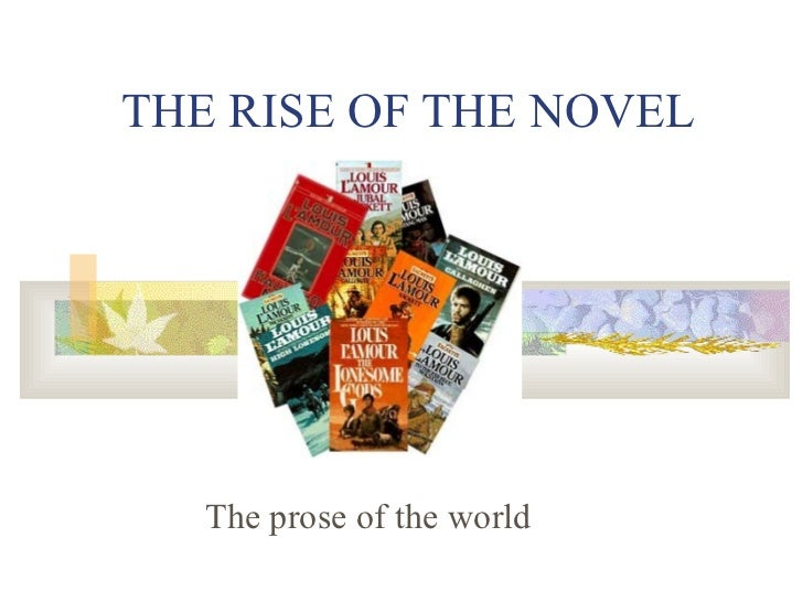 THE RISE OF THE NOVEL The prose of the world