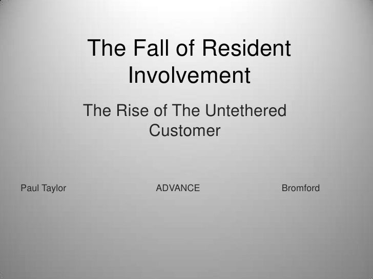 The Fall of Resident                 Involvement              The Rise of The Untethered                      CustomerPaul...