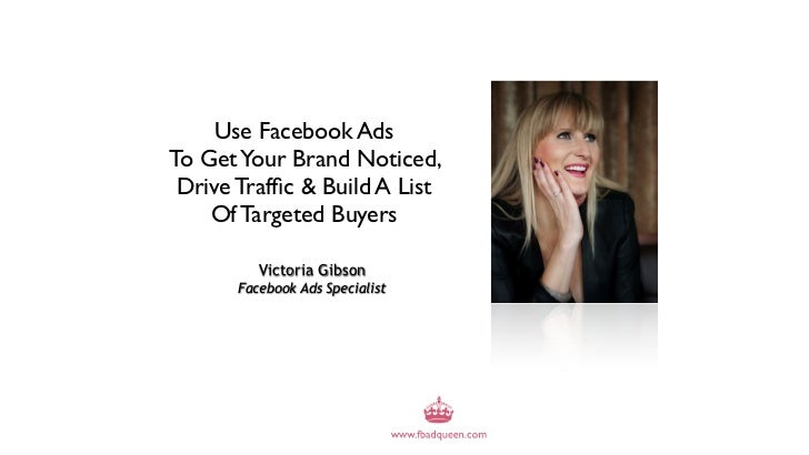 Use Facebook AdsTo Get Your Brand Noticed, Drive Traffic & Build A List    Of Targeted Buyers          Victoria Gibson     ...