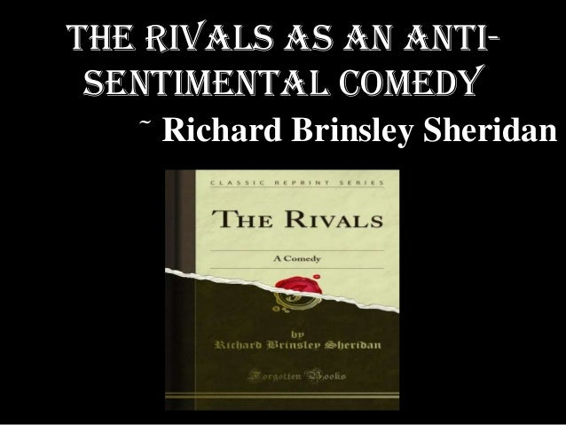 The Rivals as an AntiSentimental Comedy ~ Richard  Brinsley Sheridan