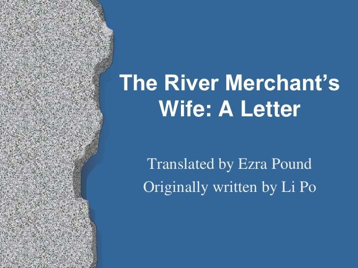 The River Merchant's   Wife: A Letter  Translated by Ezra Pound  Originally written by Li Po