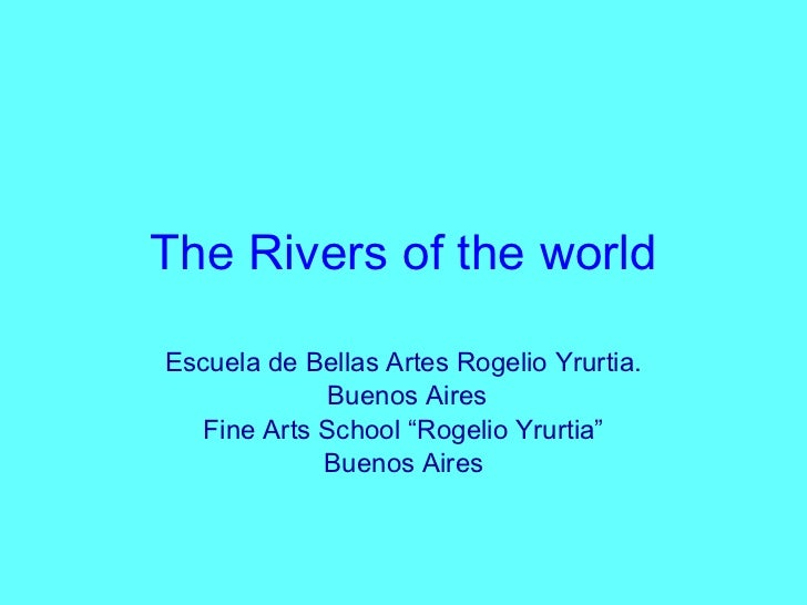 "The Rivers of the world Escuela de Bellas Artes Rogelio Yrurtia. Buenos Aires Fine Arts School ""Rogelio Yrurtia"" Buenos Ai..."