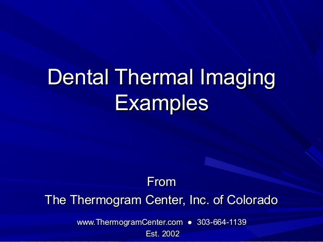 Dental Thermal Imaging       Examples               FromThe Thermogram Center, Inc. of Colorado     www.ThermogramCenter.c...