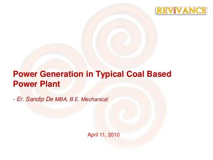 April 11, 2010<br />Power Generation in Typical Coal Based Power Plant<br />- Er. Sandip De MBA, B.E. Mechanical<br />