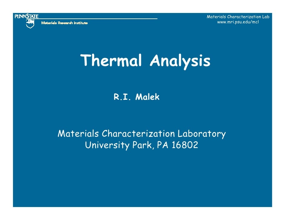 Materials Characterization Lab                                     www.mri.psu.edu/mcl          Thermal Analysis          ...