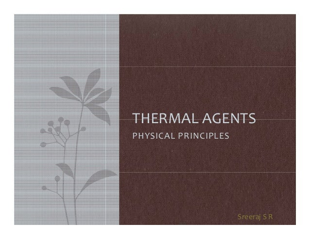 Sreeraj S R PHYSICAL PRINCIPLES THERMAL AGENTS
