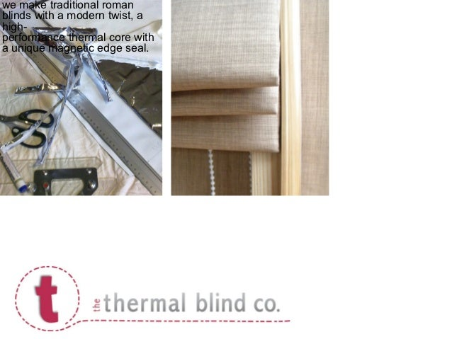 we make traditional romanblinds with a modern twist, ahigh-performance thermal core witha unique magnetic edge seal.