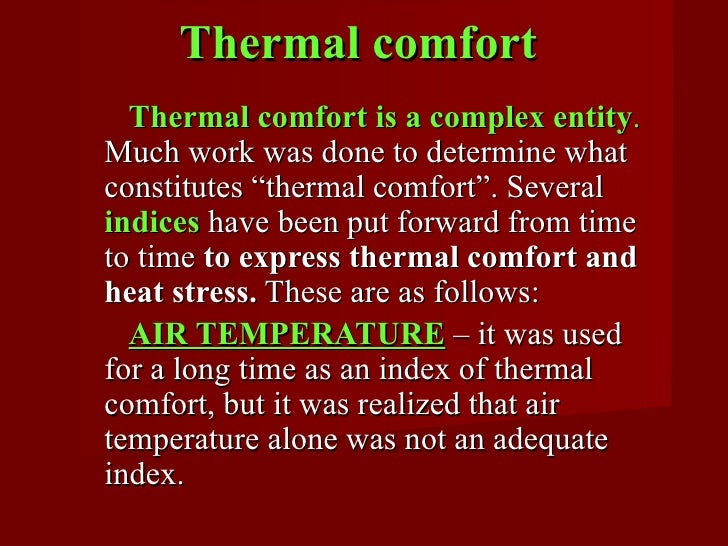 """Thermal comfort  Thermal comfort is a complex entity.Much work was done to determine whatconstitutes """"thermal comfort"""". Se..."""