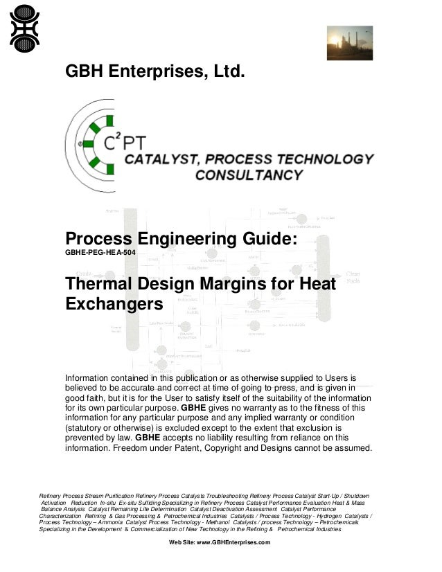 GBH Enterprises, Ltd.  Process Engineering Guide: GBHE-PEG-HEA-504  Thermal Design Margins for Heat Exchangers  Informatio...