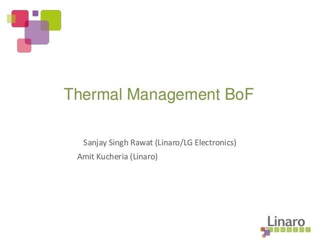 Sanjay Singh Rawat (Linaro/LG Electronics) Amit Kucheria (Linaro) Thermal Management BoF