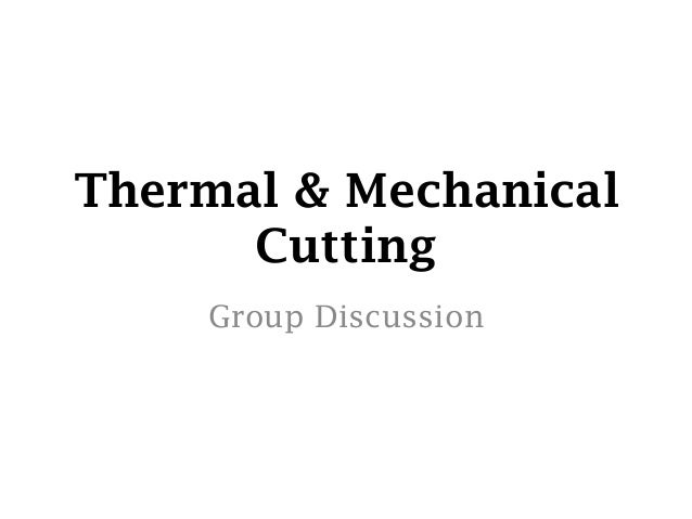 Thermal & mechanical cutting