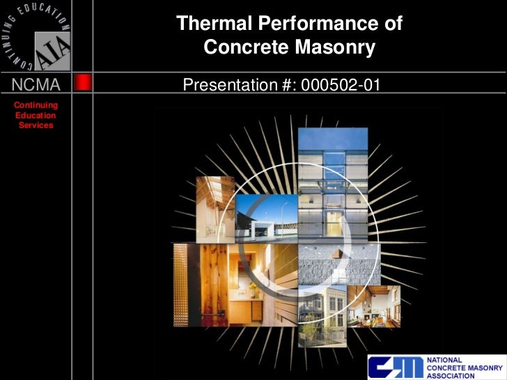 Thermal Performance of               Concrete MasonryNCMA         Presentation #: 000502-01ContinuingEducation Services