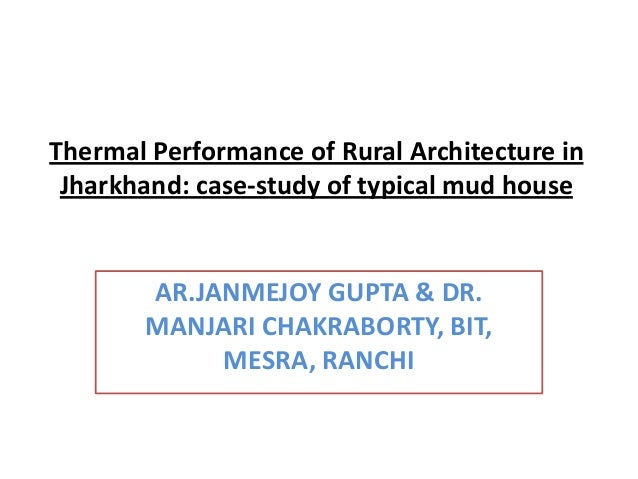 Thermal performance of rural architecture in jharkhand case study of typical mud house