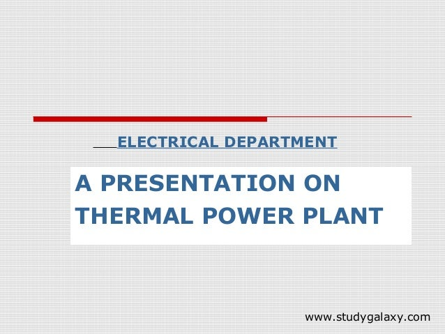 ELECTRICAL DEPARTMENTA PRESENTATION ONTHERMAL POWER PLANT                   www.studygalaxy.com