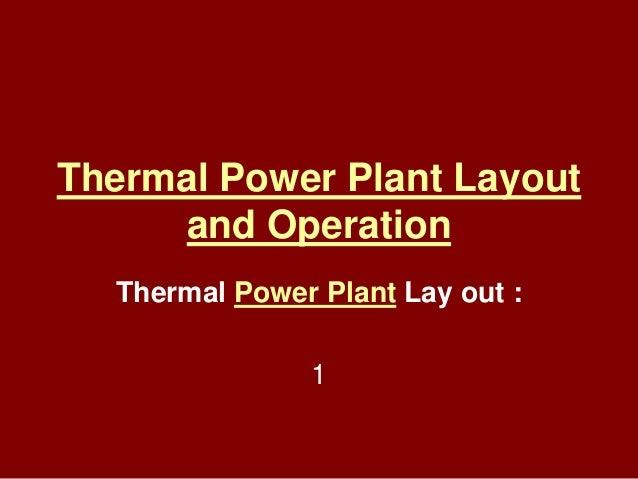 Thermal Power Plant Layout and Operation Thermal Power Plant Lay out : 1