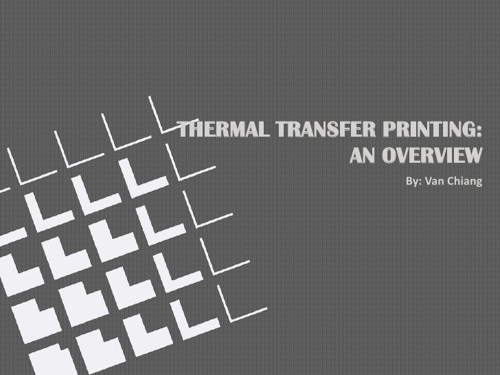 THERMAL TRANSFER PRINTING:              AN OVERVIEW                   By: Van Chiang