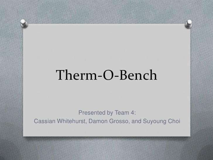 Therm-O-Bench               Presented by Team 4:Cassian Whitehurst, Damon Grosso, and Suyoung Choi
