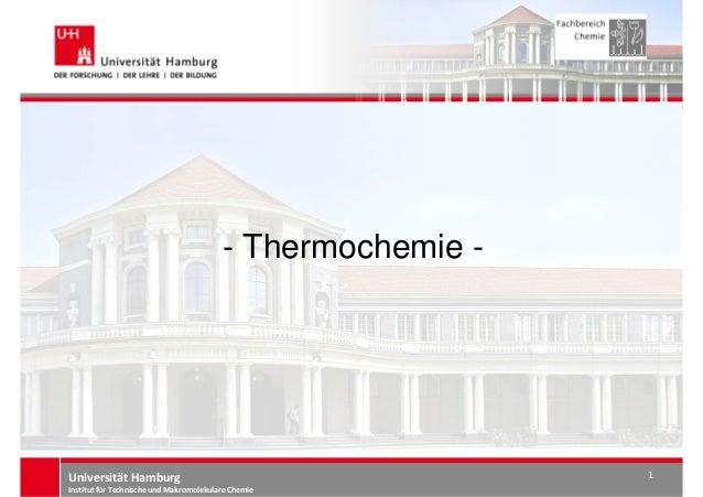 Universität Hamburg Institut für Technische und Makromolekulare Chemie 1 - Thermochemie -