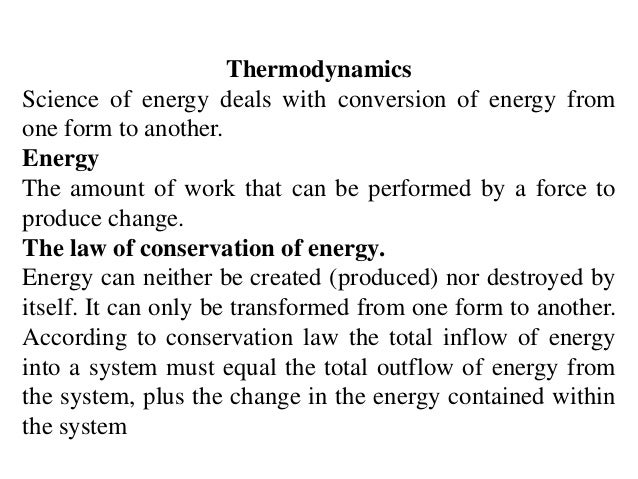 ThermodynamicsScience of energy deals with conversion of energy fromone form to another.EnergyThe amount of work that can ...
