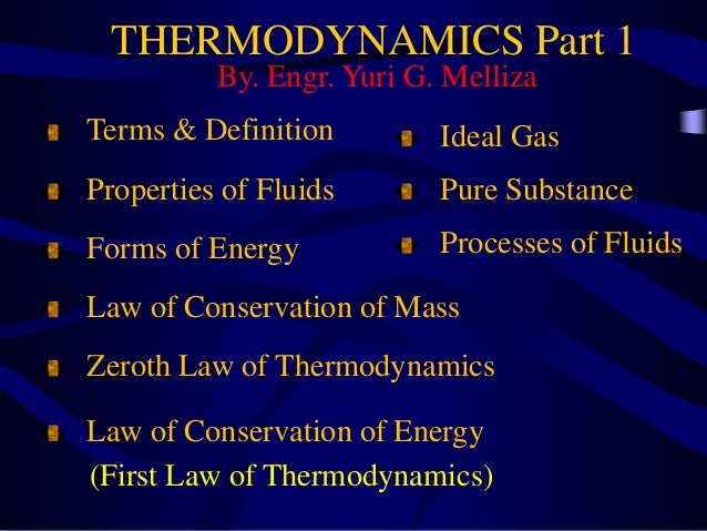 THERMODYNAMICS Part 1By. Engr. Yuri G. MellizaTerms & DefinitionProperties of FluidsForms of EnergyLaw of Conservation of ...