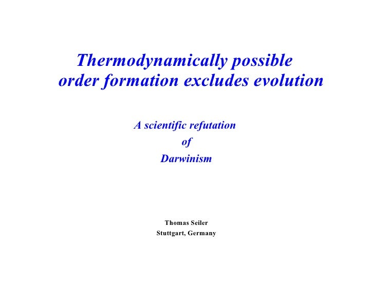 Thermodynamically possible  order formation excludes evolution A scientific refutation  of Darwinism Thomas Seiler Stuttga...