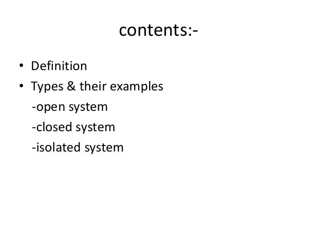 define and explain a open and closed system Definitions of systems and models: closed system - is a system that transfers energy our planet is often viewed as a closed system open system - is a system.