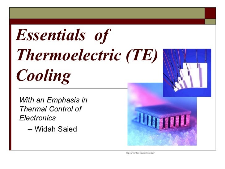 Essentials  of Thermoelectric (TE) Cooling  With an Emphasis in Thermal Control of Electronics -- Widah Saied http://www.t...