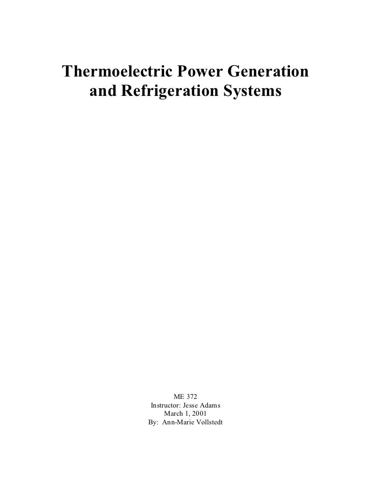 Thermoelectric Power Generation   and Refrigeration Systems                   ME 372           Instructor: Jesse Adams    ...