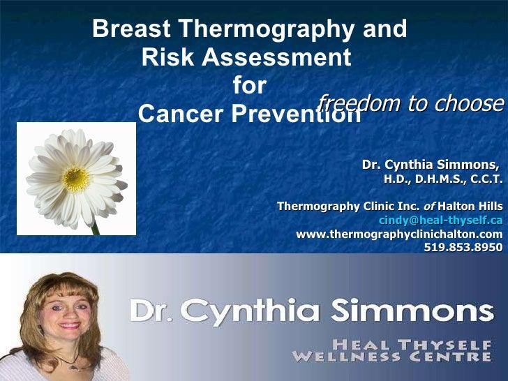 Breast Thermography and Risk Assessment  for Cancer Prevention <ul><li>freedom to choose </li></ul><ul><li>Dr. Cynthia Sim...