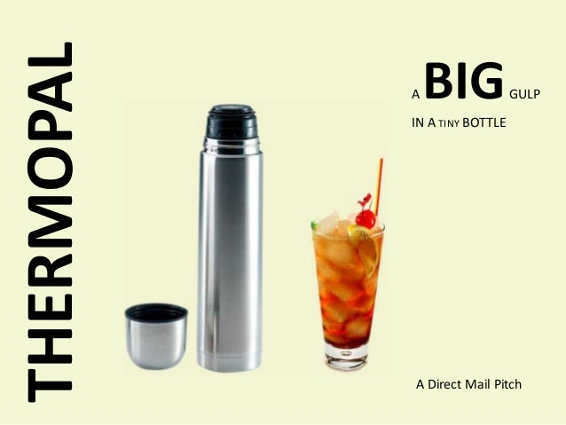 THERMOPAL   A   BIG            GULP            IN A TINY BOTTLE            A Direct Mail Pitch