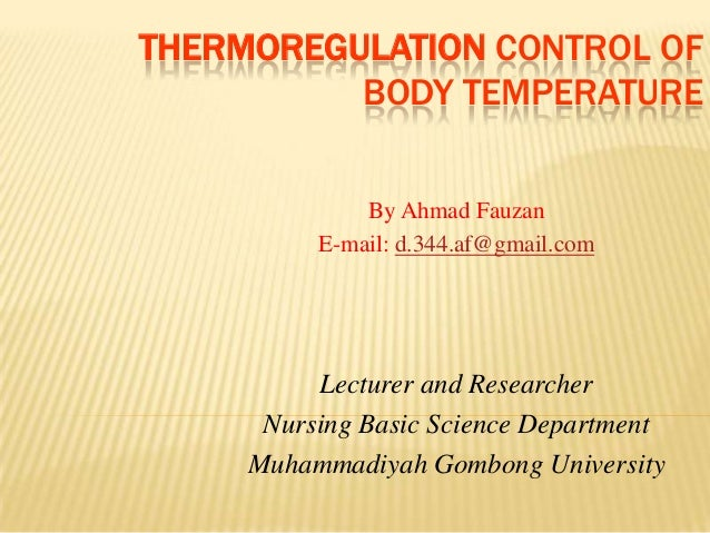 THERMOREGULATION CONTROL OF          BODY TEMPERATURE              By Ahmad Fauzan          E-mail: d.344.af@gmail.com    ...