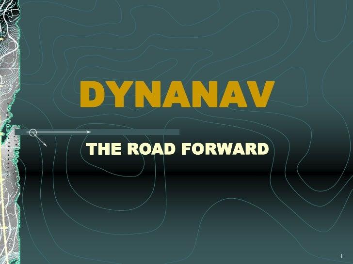 1<br />DYNANAV<br />THE ROAD FORWARD<br />