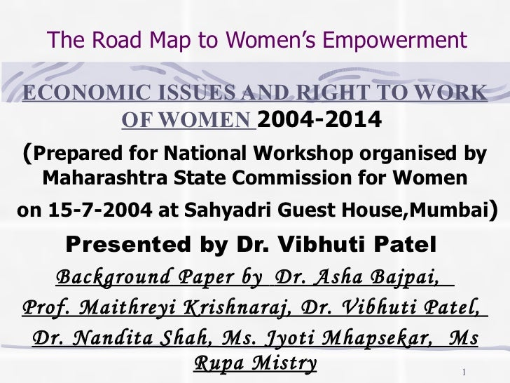 The Road Map to Women's Empowerment ECONOMIC ISSUES AND RIGHT TO WORK OF WOMEN  2004-2014  ( Prepared for National Worksho...