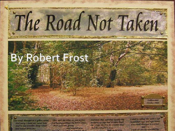 """the road not taken by robert frost A summary of """"the road not taken"""" in robert frost's frost's early poems learn exactly what happened in this chapter, scene, or section of frost."""