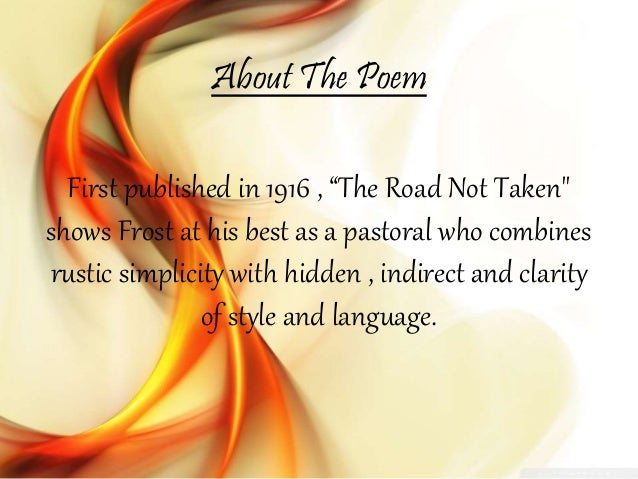 "an essay on robert frosts the road not taken Read the road not taken - an analysis free essay and over 88,000 other research documents the road not taken robert frost's ""the road not taken"" is a."