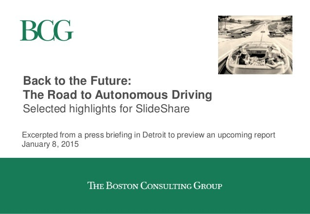 Back to the Future: The Road to Autonomous Driving Selected highlights for SlideShare Excerpted from a press briefing in D...