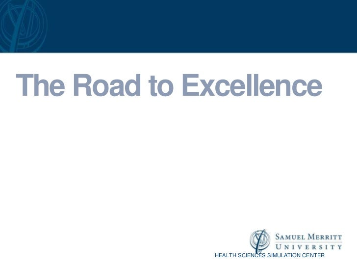 The Road to Excellence              HEALTH SCIENCES SIMULATION CENTER