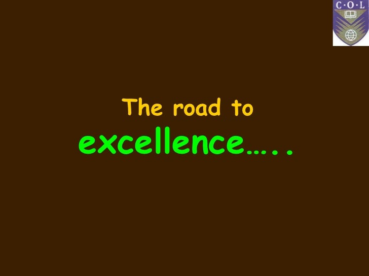 The road toexcellence…..