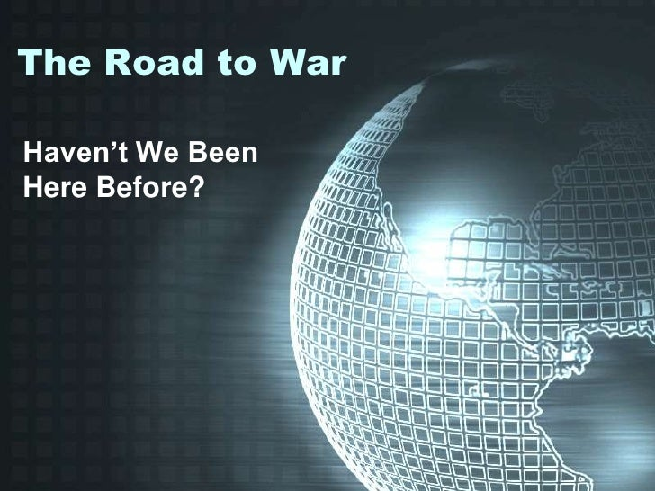 The Road to War<br />Haven't We Been Here Before?<br />
