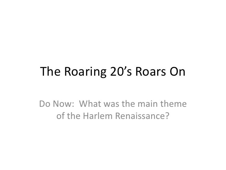The Roaring 20's Roars OnDo Now: What was the main theme    of the Harlem Renaissance?