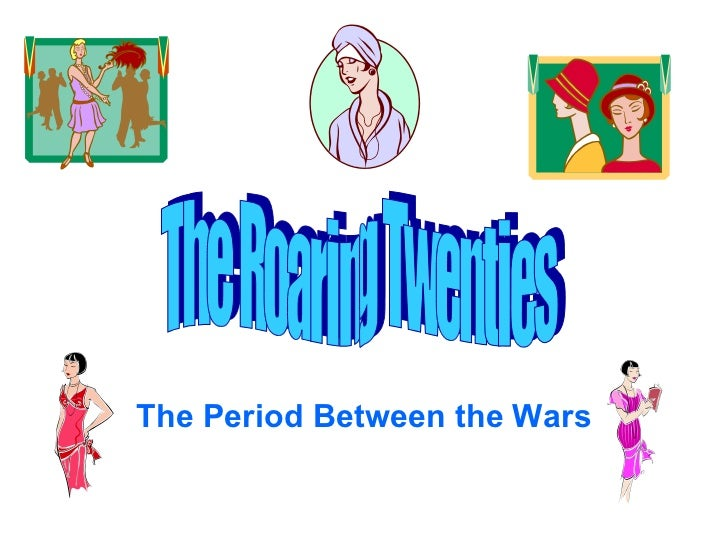 The Period Between the Wars The Roaring Twenties