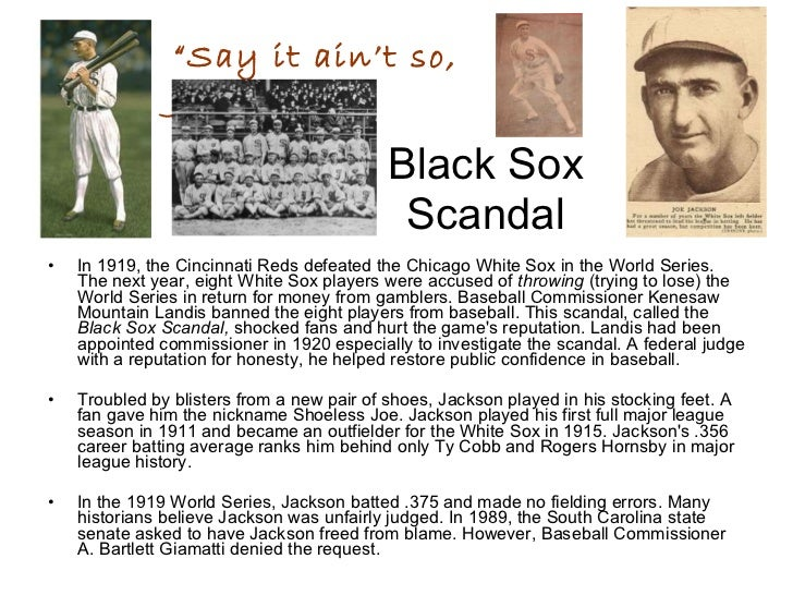 informative speehc black sox scandal Check out our top free essays on babe ruth informative speech to help you write your own essay brainiacom join now login why was babe ruth such a powerful force in the reshaping of baseball after the black sox scandal.