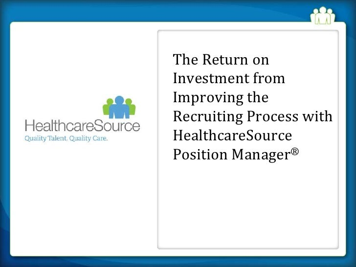 The Return on Investment from Improving the Recruiting Process with HealthcareSource Position Manager®<br />