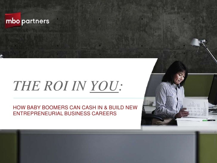 THE ROI IN YOU:HOW BABY BOOMERS CAN CASH IN & BUILD NEWENTREPRENEURIAL BUSINESS CAREERS                                   ...