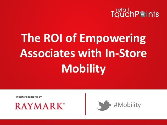 The ROI of Empowering Associates with In-Store Mobility Webinar Sponsored by  #Mobility