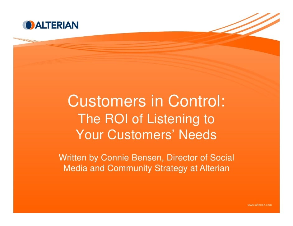 Customers in Control:     The ROI of Listening to     Your Customers' Needs Written by Connie Bensen, Director of Social  ...