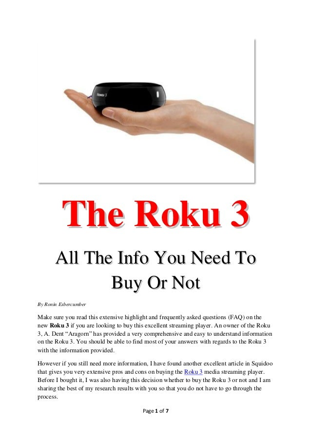 The Roku 3       All The Info You Need To              Buy Or NotBy Ronin EsbercumberMake sure you read this extensive hig...