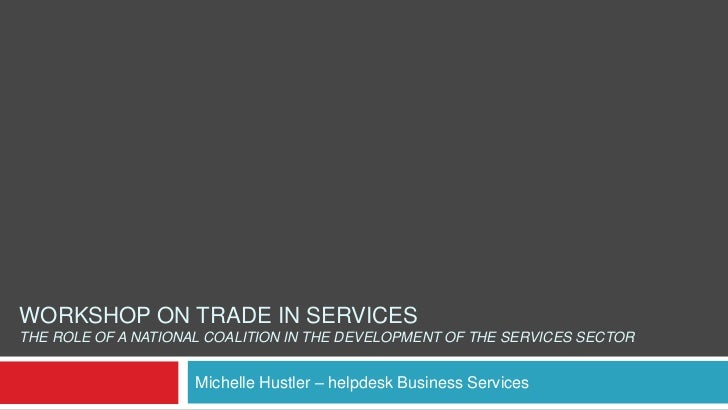 WORKSHOP ON TRADE IN SERVICESTHE ROLE OF A NATIONAL COALITION IN THE DEVELOPMENT OF THE SERVICES SECTOR                   ...